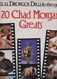 Sheilas Drongos Dills & Other Geezers - 20 Chad Morgan Greats