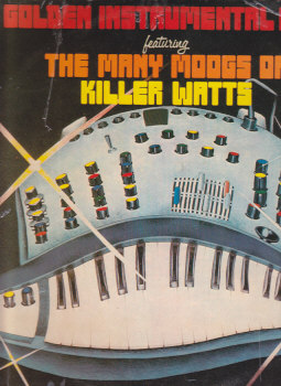 Golden Instrumental Hits Featuring The Many Moogs Of Killer Watt